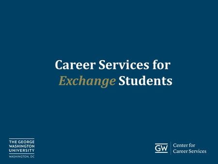 Go.gwu.edu/careerservices Career Services for Exchange Students.