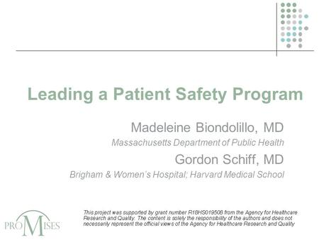 Leading a Patient Safety Program Madeleine Biondolillo, MD Massachusetts Department of Public Health Gordon Schiff, MD Brigham & Women's Hospital; Harvard.