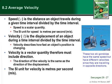 (c) McGraw Hill Ryerson 2007 8.2 Average Velocity Speed ( ) is the distance an object travels during a given time interval divided by the time interval.