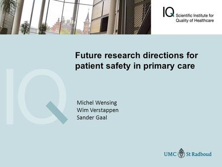 Future research directions for patient safety in primary care Michel Wensing Wim Verstappen Sander Gaal.