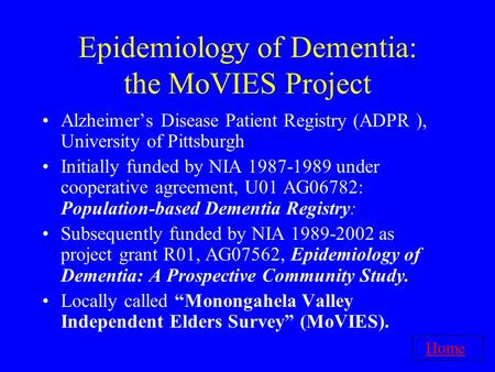 Epidemiology of Dementia: the MoVIES Project Alzheimer's Disease Patient Registry (ADPR ), University of Pittsburgh Initially funded by NIA 1987-1989 under.