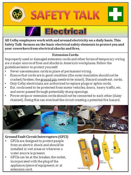 All Colby employees work with and around electricity on a daily basis. This Safety Talk focuses on the basic electrical safety elements to protect you.