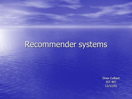 Recommender systems Drew Culbert IST 497 12/12/02.
