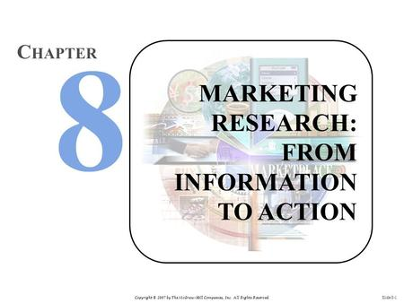 Copyright © 2007 by The McGraw-Hill Companies, Inc. All Rights Reserved. Slide 8-1 MARKETING RESEARCH: FROM INFORMATION TO ACTION C HAPTER.