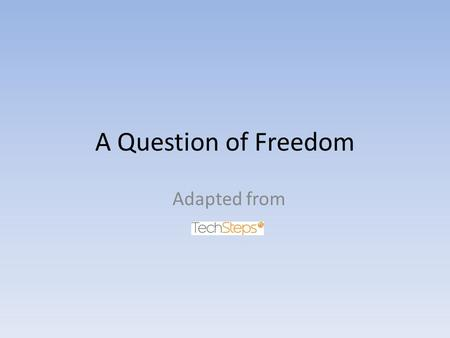 A Question of Freedom Adapted from.