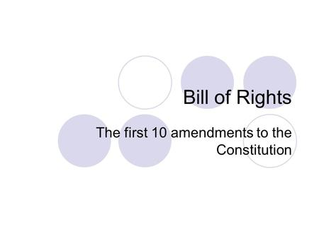 Bill of Rights The first 10 amendments to the Constitution.