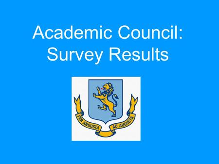 Academic Council: Survey Results. Introduction: We sent out a survey earlier in the year to be completed by 500 students. Our sample included an equal.