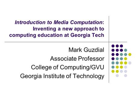 Introduction to Media Computation: Inventing a new approach to computing education at Georgia Tech Mark Guzdial Associate Professor College of Computing/GVU.