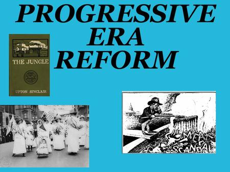 PROGRESSIVE ERA REFORM. Today is the last day to turn in your review for credit!!!!