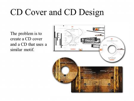 CD Cover and CD Design The problem is to create a CD cover and a CD that uses a similar motif.