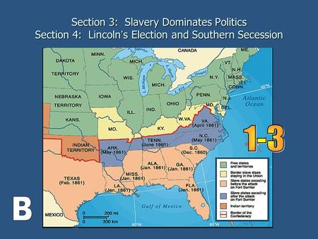 Section 3: Slavery Dominates Politics Section 4: Lincoln ' s Election and Southern Secession.