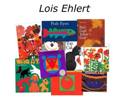 "Lois Ehlert. Grew up in a family ""always doing things"""