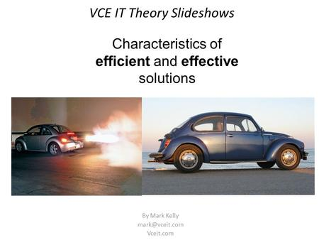 VCE IT Theory Slideshows By Mark Kelly Vceit.com Characteristics of efficient and effective solutions.