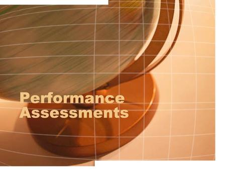 Performance Assessments. Students construct responses and knowledge Create products, or perform demonstrations to provide evidence of their knowledge.