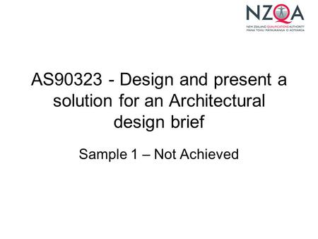 AS90323 - Design and present a solution for an Architectural design brief Sample 1 – Not Achieved.