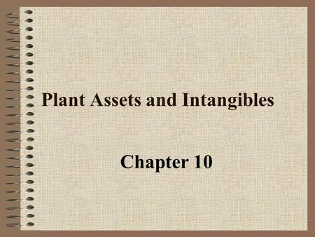 Plant Assets and Intangibles Chapter 10 Asset Account on Related Expense Account the Balance Sheet on the Income Statement Plant Assets Land………………………………