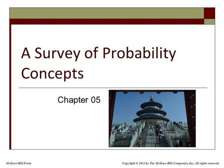 A Survey of Probability Concepts Chapter 05 McGraw-Hill/Irwin Copyright © 2013 by The McGraw-Hill Companies, Inc. All rights reserved.