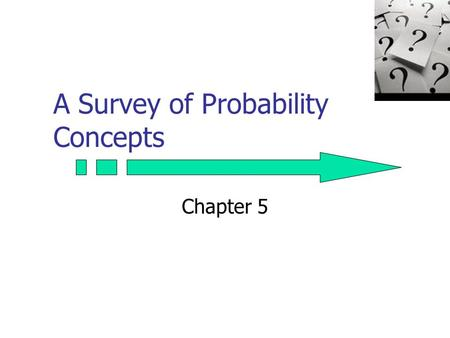 A Survey of Probability Concepts Chapter 5. 2 GOALS 1. Define probability. 2. Explain the terms experiment, event, outcome, permutations, and combinations.