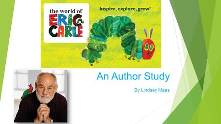 An Author Study By Lindsey Maas. Who is Eric Carle was born on June 25, 1929. That makes him 85 years old. Eric Carle with his Parents.