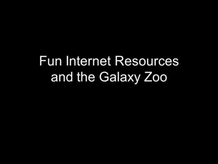 Fun Internet Resources and the Galaxy Zoo. Hands-On Activity Resources Astronomical Society of the Pacific: