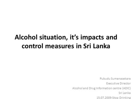 Alcohol situation, it's impacts and control measures in Sri Lanka