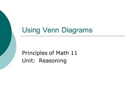 Using Venn Diagrams Principles of Math 11 Unit: Reasoning.