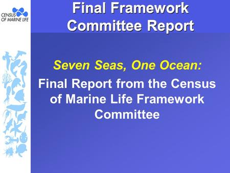 Final Framework Committee Report Seven Seas, One Ocean: Final Report from the Census of Marine Life Framework Committee.