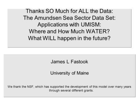 Thanks SO Much for ALL the Data: The Amundsen Sea Sector Data Set: Applications with UMISM: Where and How Much WATER? What WILL happen in the future? James.