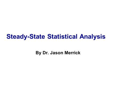 Steady-State Statistical Analysis By Dr. Jason Merrick.