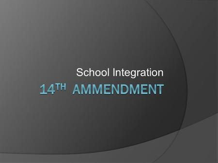 School Integration. 14 th Amendment  Rights were guaranteed privileges and immunities of citizenship, due to the process and equal protection  Passed.