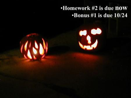 Homework #2 is due now Bonus #1 is due 10/24.  deogr[Xpter:Xqter],genes[1.00:153692391.00]