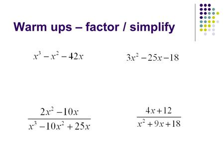 Warm ups – factor / simplify. Homework Questions? Pg. 673 # 17 – 28.