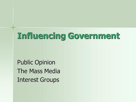Influencing Government Public Opinion The Mass Media Interest Groups.