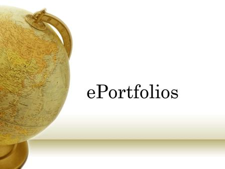 EPortfolios. Introduction to ePortfolios Your ePortfolio will be a unique presentation of your educational career. The ePortfolio is a unique tool that.