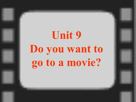 Unit 9 Do you want to go to a movie?. 一、词汇 1. 本单元应该掌握的重点单词 movie, comedy, documentary, thriller, kind, scary, funny, sad, exciting, find, someone, who,