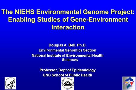 The NIEHS Environmental Genome Project: Enabling Studies of Gene-Environment Interaction Douglas A. Bell, Ph.D. Environmental Genomics Section National.