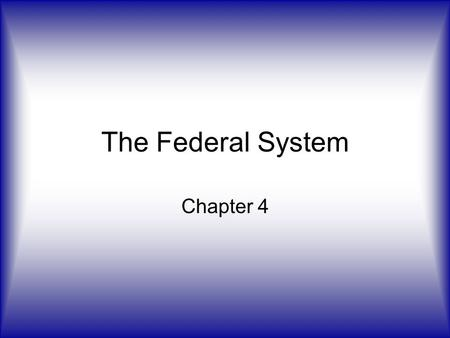 The Federal System Chapter 4. National and State Powers Section 1 Pages 95 - 102.