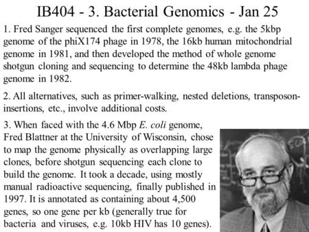 IB404 - 3. Bacterial Genomics - Jan 25 1. Fred Sanger sequenced the first complete genomes, e.g. the 5kbp genome of the phiX174 phage in 1978, the 16kb.