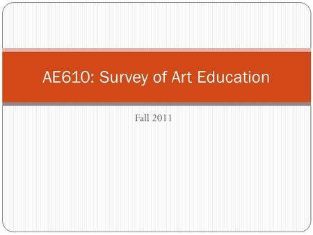 Fall 2011 AE610: Survey of Art Education. Agenda Announcements 5:00-5:05 Review of Pedagogies 5:05-5:30 Action Planning 5:30-6:00 Upcoming Assignments.