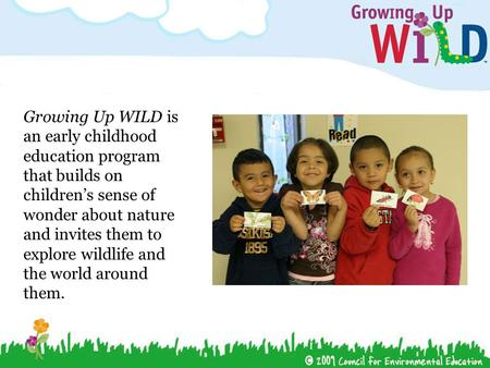 Growing Up WILD is an early childhood education program that builds on children's sense of wonder about nature and invites them to explore wildlife and.