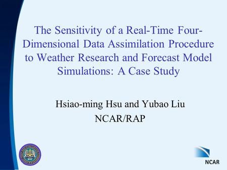 The Sensitivity of a Real-Time Four- Dimensional Data Assimilation Procedure to Weather Research and Forecast Model Simulations: A Case Study Hsiao-ming.