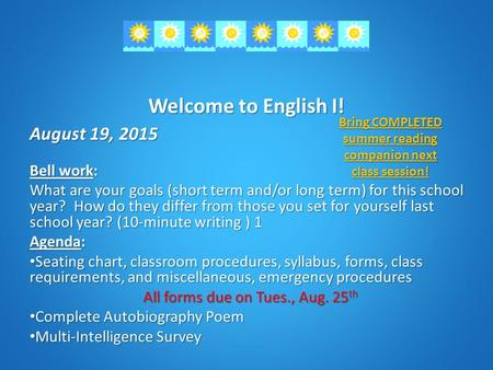 Welcome to English I! August 19, 2015 Bell work: What are your goals (short term and/or long term) for this school year? How do they differ from those.
