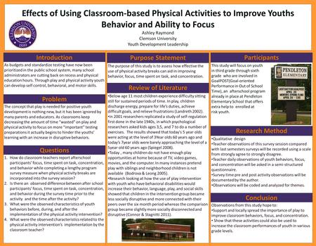 Effects of Using Classroom-based Physical Activities to Improve Youths Behavior and Ability to Focus Ashley Raymond Clemson University Youth Development.