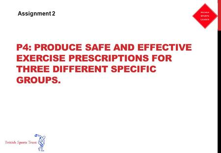 Assignment 2 P4: produce safe and effective exercise prescriptions for three different specific groups.