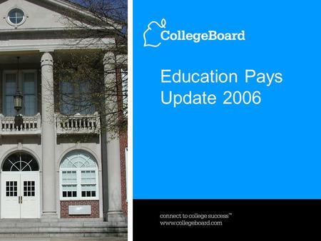 Education Pays Update 2006. Trends in Higher Education Series 2006, October 24, 20063 www.collegeboard.com Source: The College Board, Education Pays,