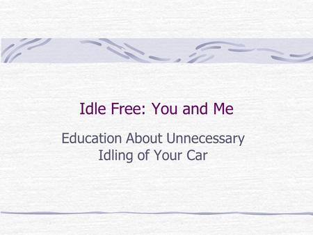 Idle Free: You and Me Education About Unnecessary Idling of Your Car.