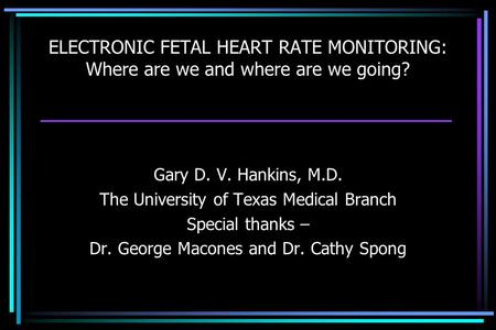 Gary D. V. Hankins, M.D. The University of Texas Medical Branch