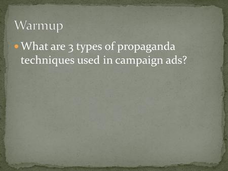 What are 3 types of propaganda techniques used in campaign ads?
