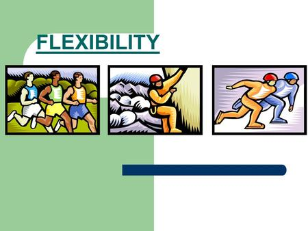 FLEXIBILITY. TERM Flexibility- The ability to move a joint through the full range of motion.