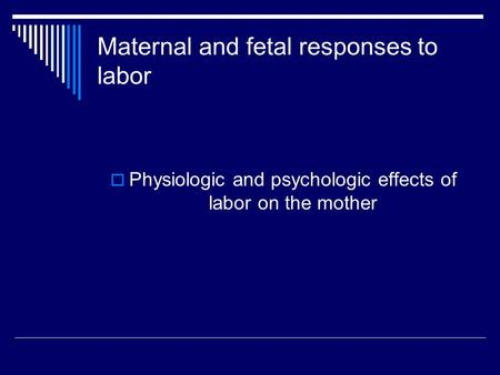 Maternal and fetal responses to labor